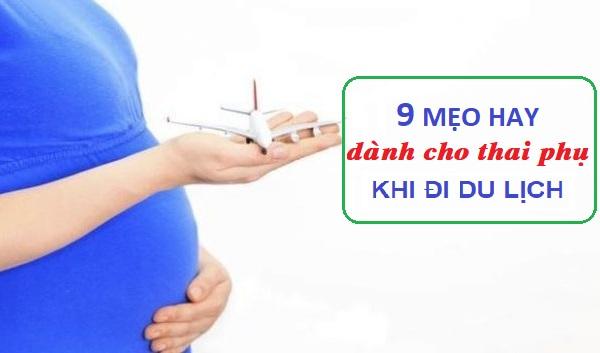 9 mẹo hay dành cho thai phụ khi đi du lịch